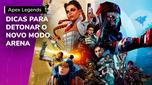Apex Legends: Dicas para você detonar no modo Arena