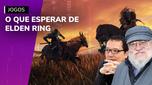 O que esperar de Elden Ring, jogo do criador de GoT?