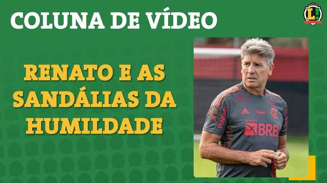 COLUNA DE VÍDEO: 'Renato Gaúcho precisa vestir as sandálias da humildade no Flamengo'